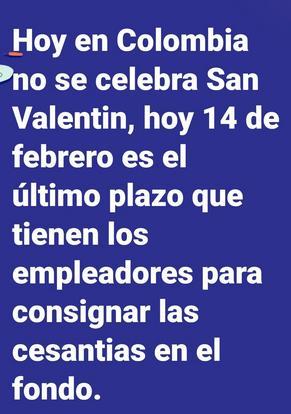 el 14 de febrero es el dia de san valentin de los empleadores ultimo plazo para consignar las cesantias